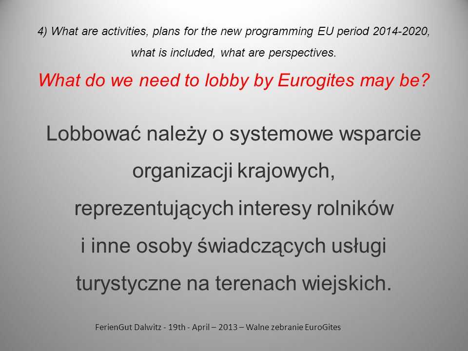 FerienGut Dalwitz - 19th - April – 2013 – Walne zebranie EuroGites 4) What are activities, plans for the new programming EU period 2014-2020, what is included, what are perspectives.