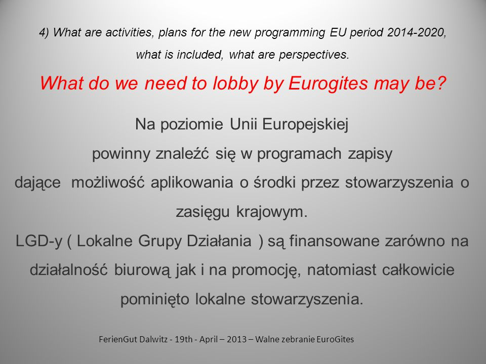 FerienGut Dalwitz - 19th - April – 2013 – Walne zebranie EuroGites 4) What are activities, plans for the new programming EU period 2014-2020, what is