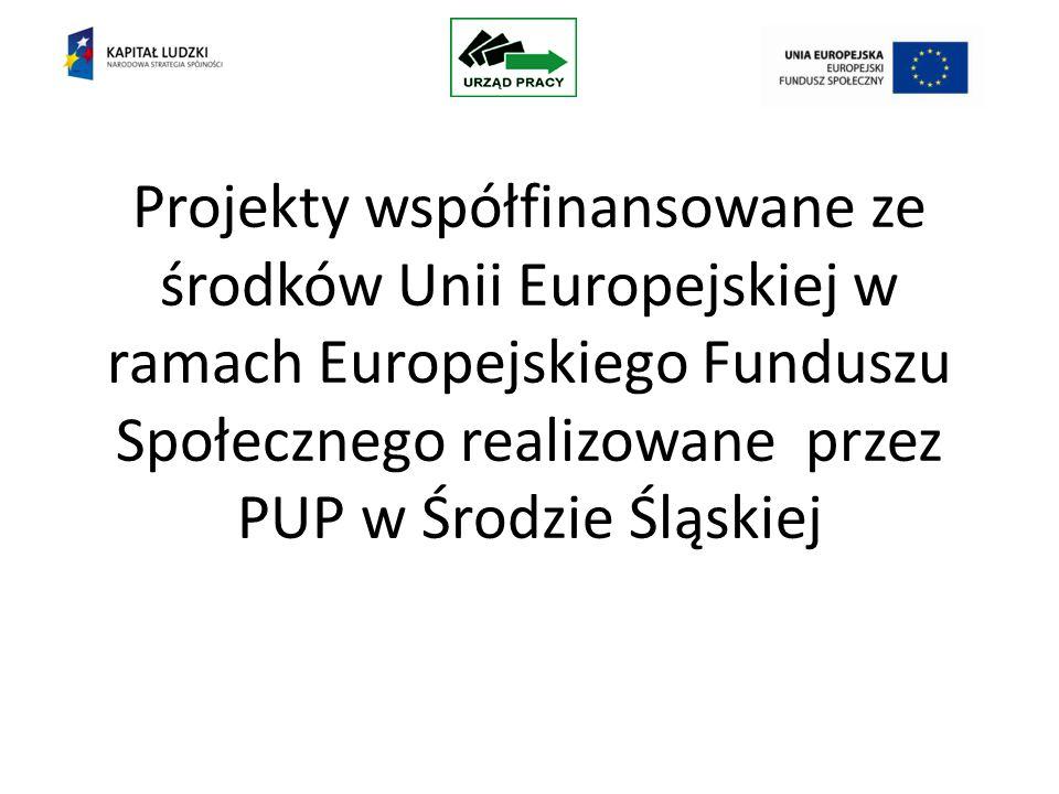 Projekty współfinansowane ze środków Unii Europejskiej w ramach Europejskiego Funduszu Społecznego realizowane przez PUP w Środzie Śląskiej