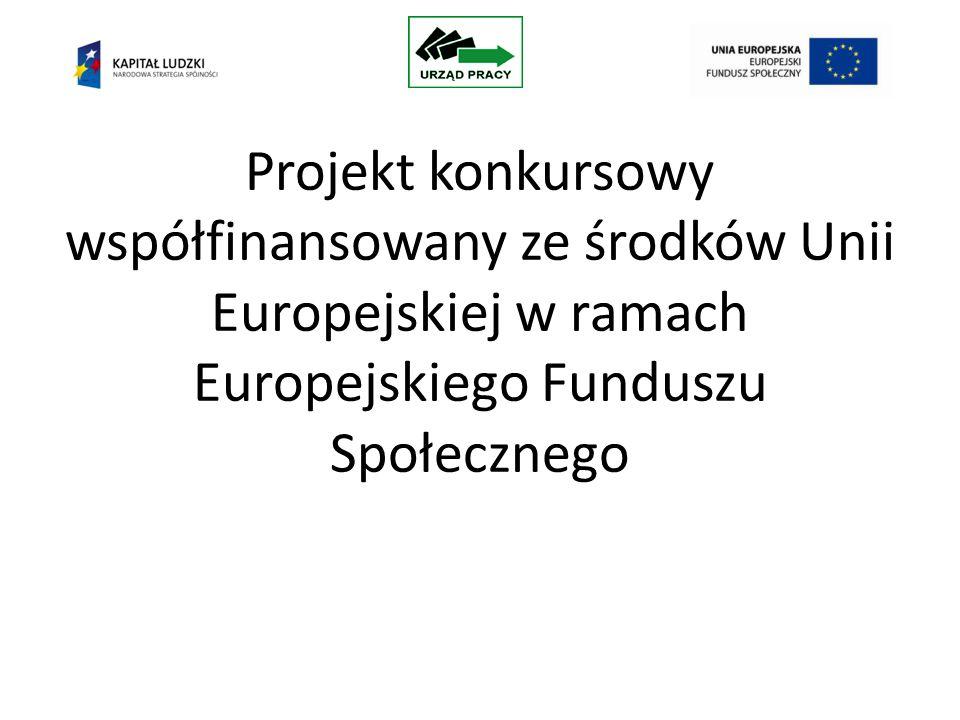 Projekt konkursowy współfinansowany ze środków Unii Europejskiej w ramach Europejskiego Funduszu Społecznego