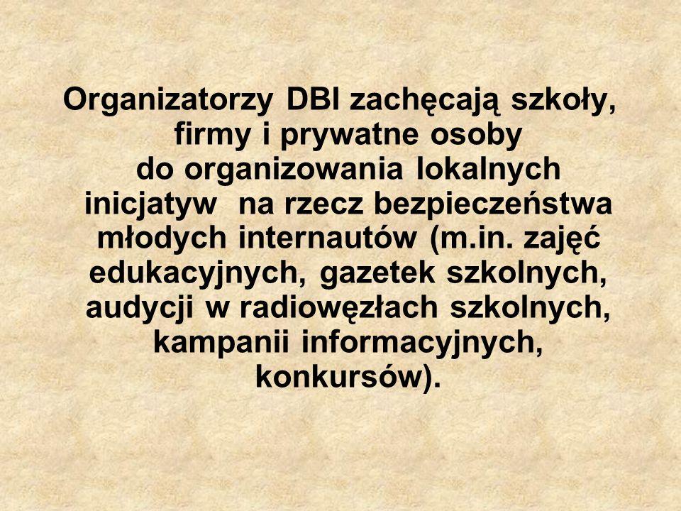 Organizatorzy DBI zachęcają szkoły, firmy i prywatne osoby do organizowania lokalnych inicjatyw na rzecz bezpieczeństwa młodych internautów (m.in.