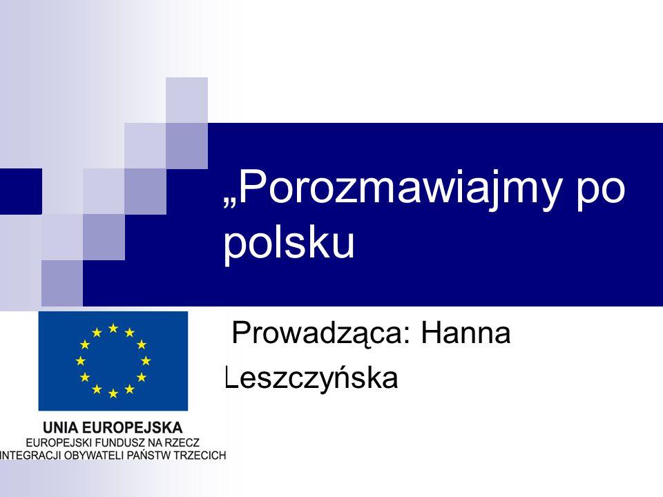 """""""Porozmawiajmy po polsku Prowadząca: Hanna Leszczyńska"""