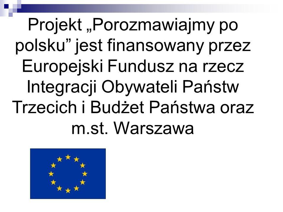 """Projekt """"Porozmawiajmy po polsku"""" jest finansowany przez Europejski Fundusz na rzecz Integracji Obywateli Państw Trzecich i Budżet Państwa oraz m.st."""