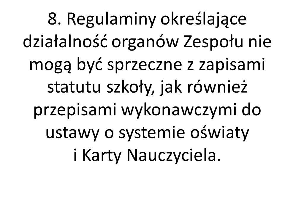 8. Regulaminy określające działalność organów Zespołu nie mogą być sprzeczne z zapisami statutu szkoły, jak również przepisami wykonawczymi do ustawy
