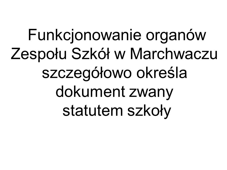 Funkcjonowanie organów Zespołu Szkół w Marchwaczu szczegółowo określa dokument zwany statutem szkoły