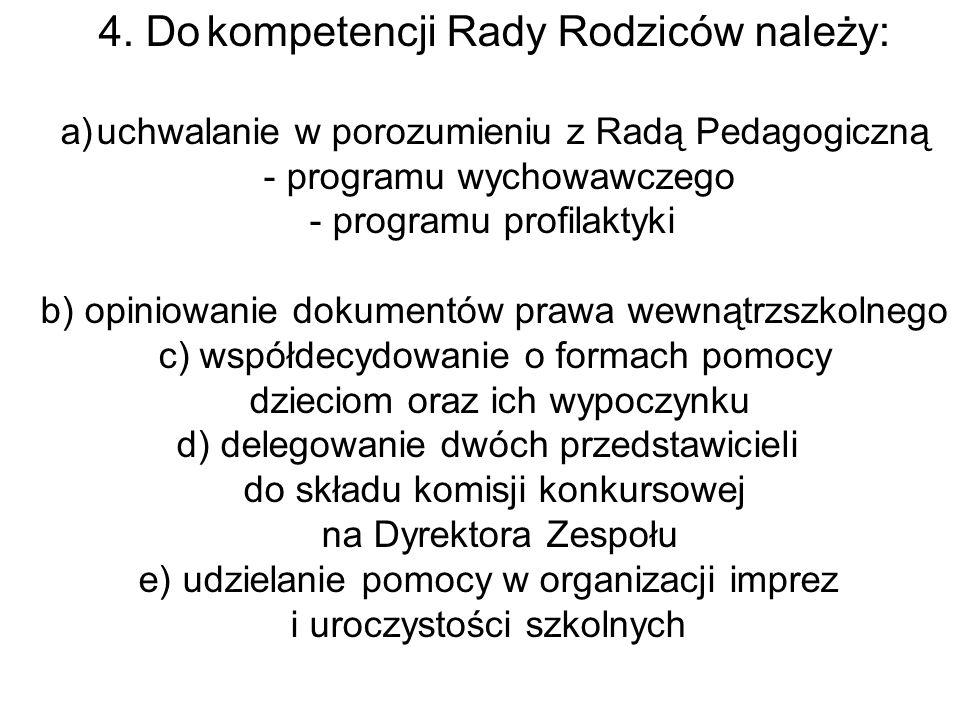 4. Do kompetencji Rady Rodziców należy: a)uchwalanie w porozumieniu z Radą Pedagogiczną - programu wychowawczego - programu profilaktyki b) opiniowani