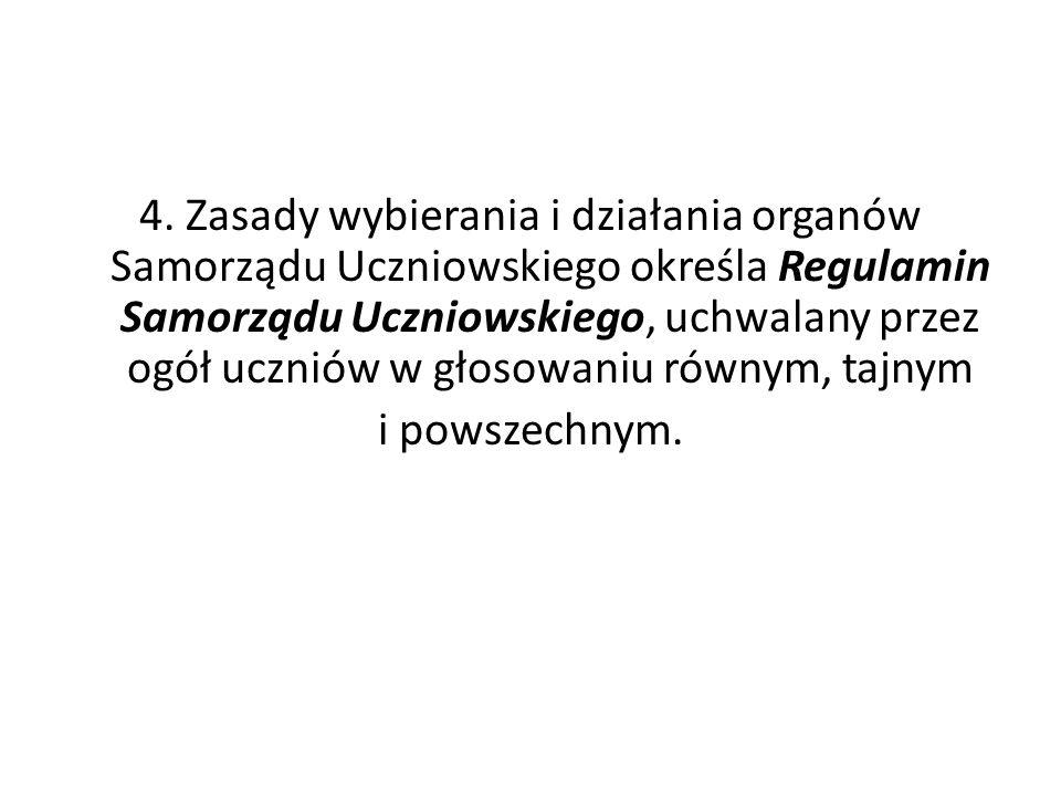 4. Zasady wybierania i działania organów Samorządu Uczniowskiego określa Regulamin Samorządu Uczniowskiego, uchwalany przez ogół uczniów w głosowaniu
