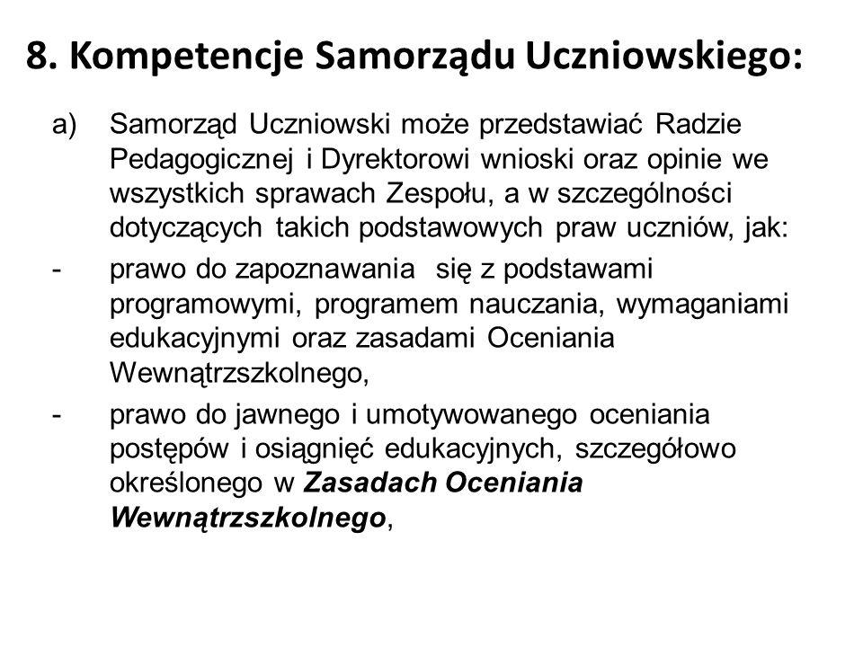8. Kompetencje Samorządu Uczniowskiego: a)Samorząd Uczniowski może przedstawiać Radzie Pedagogicznej i Dyrektorowi wnioski oraz opinie we wszystkich s