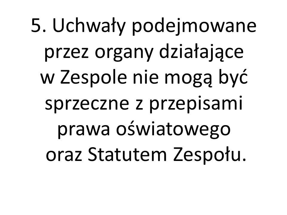 5. Uchwały podejmowane przez organy działające w Zespole nie mogą być sprzeczne z przepisami prawa oświatowego oraz Statutem Zespołu.