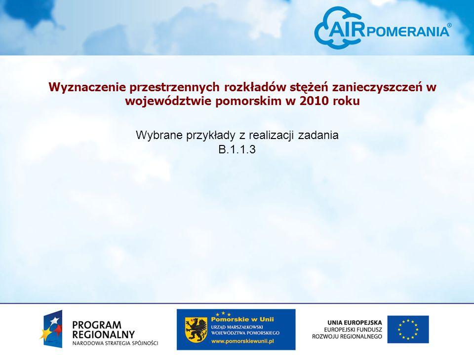Wyznaczenie przestrzennych rozkładów stężeń zanieczyszczeń w województwie pomorskim w 2010 roku Wybrane przykłady z realizacji zadania B.1.1.3