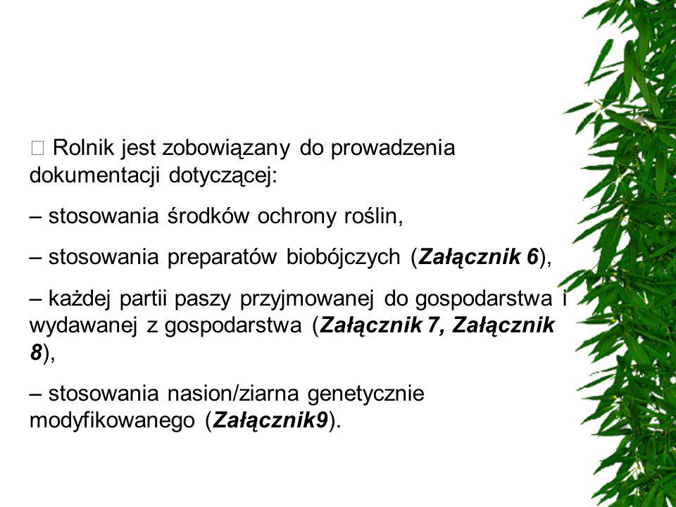 Rolnik jest zobowiązany do prowadzenia dokumentacji dotyczącej: – stosowania środków ochrony roślin, – stosowania preparatów biobójczych (Załącznik 6)
