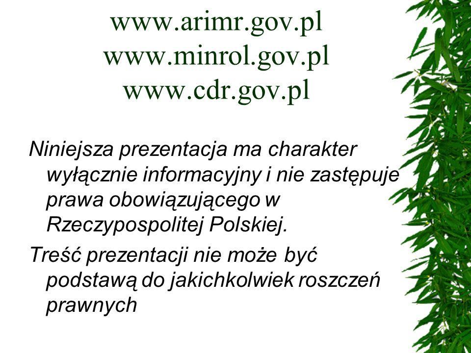www.arimr.gov.pl www.minrol.gov.pl www.cdr.gov.pl Niniejsza prezentacja ma charakter wyłącznie informacyjny i nie zastępuje prawa obowiązującego w Rze