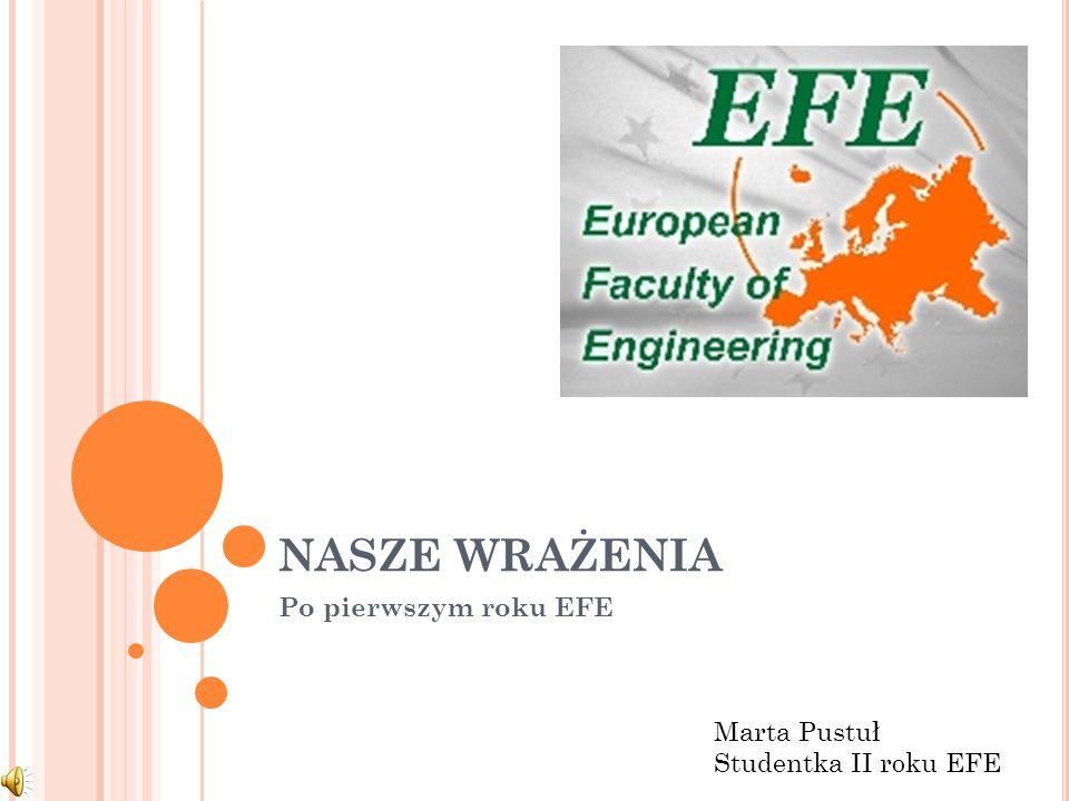 NASZE WRAŻENIA Po pierwszym roku EFE Marta Pustuł Studentka II roku EFE