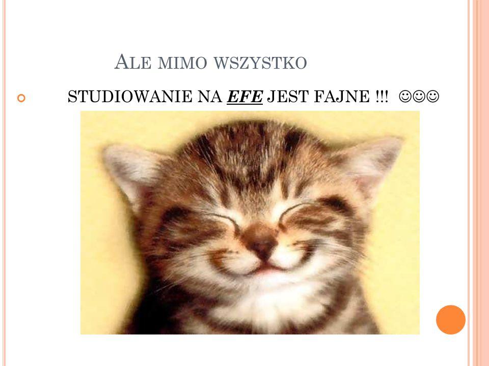A LE MIMO WSZYSTKO STUDIOWANIE NA E FE JEST FAJNE !!!