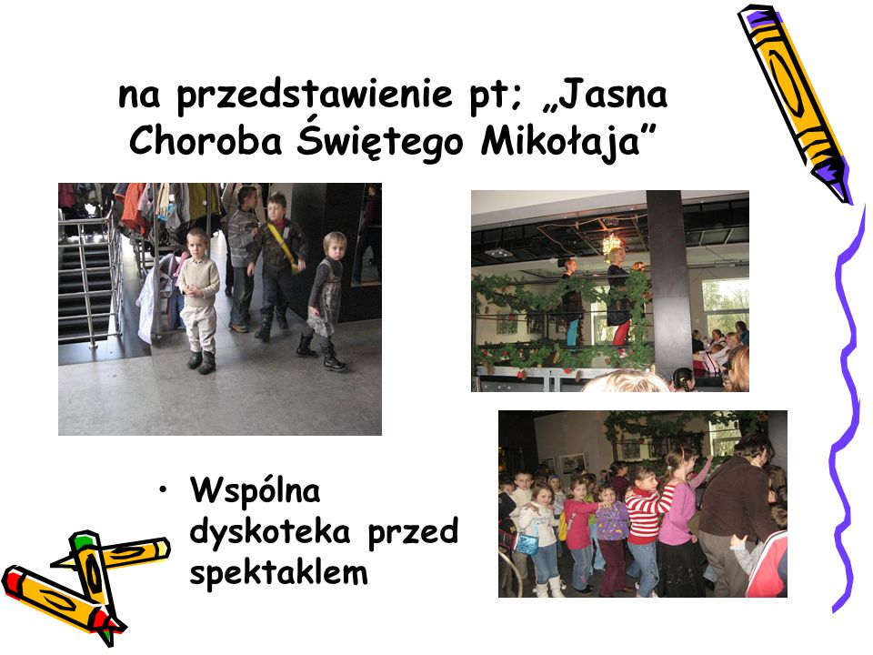 """na przedstawienie pt; """"Jasna Choroba Świętego Mikołaja Wspólna dyskoteka przed spektaklem"""
