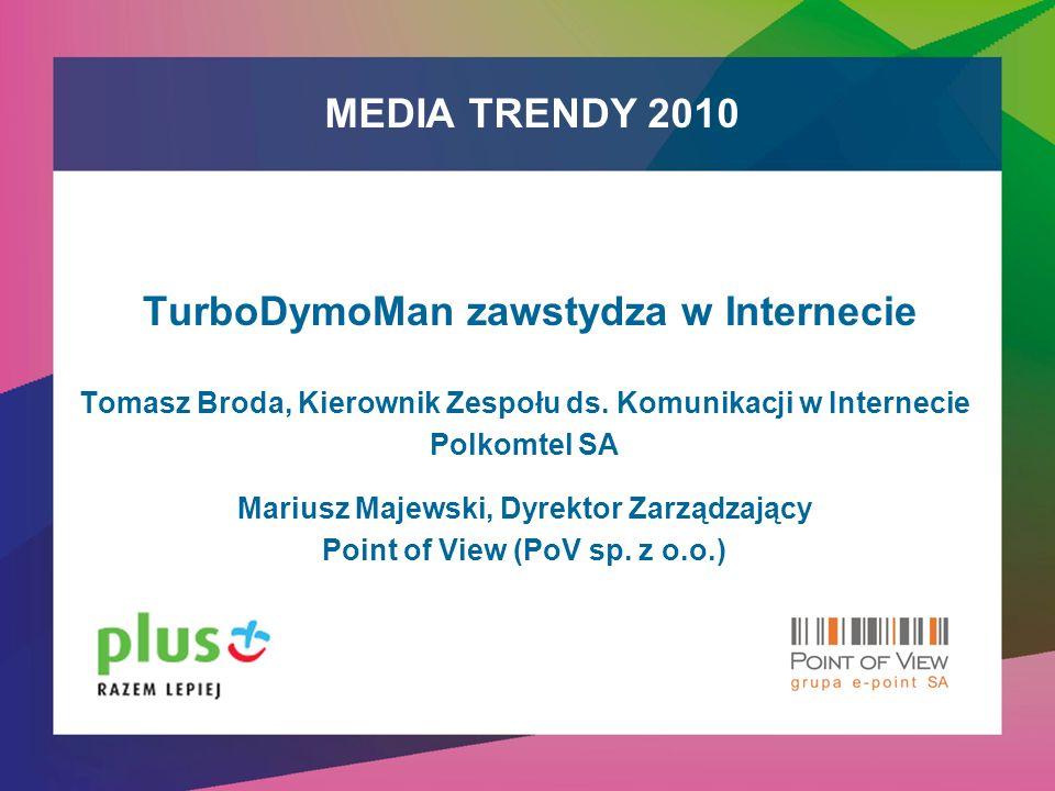 MEDIA TRENDY 2010 TurboDymoMan zawstydza w Internecie Tomasz Broda, Kierownik Zespołu ds.