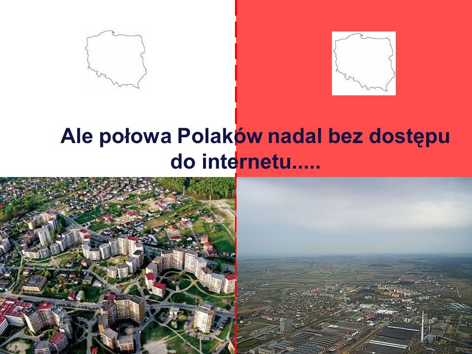 Ale połowa Polaków nadal bez dostępu do internetu.....