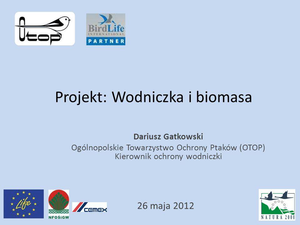 Projekt: Wodniczka i biomasa 26 maja 2012 Dariusz Gatkowski Ogólnopolskie Towarzystwo Ochrony Ptaków (OTOP) Kierownik ochrony wodniczki