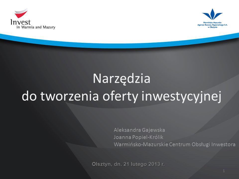 Narzędzia do tworzenia oferty inwestycyjnej Olsztyn, dn. 21 lutego 2013 r. 1 Aleksandra Gajewska Joanna Popiel-Królik Warmińsko-Mazurskie Centrum Obsł