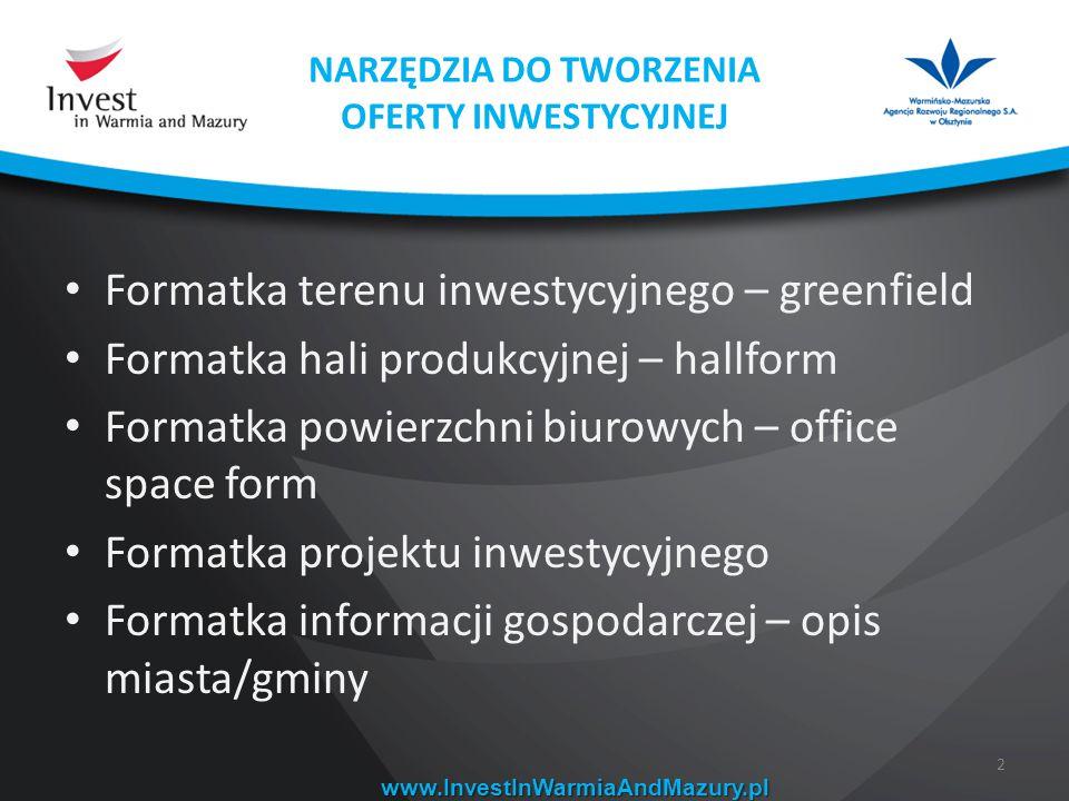 NARZĘDZIA DO TWORZENIA OFERTY INWESTYCYJNEJ www.InvestInWarmiaAndMazury.pl Formatka terenu inwestycyjnego – greenfield Formatka hali produkcyjnej – ha