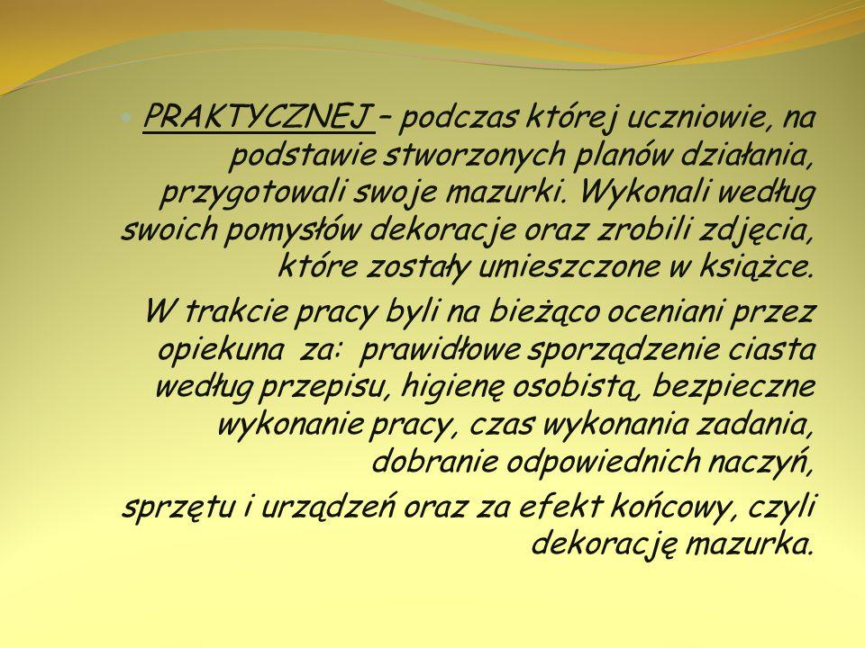 PRAKTYCZNEJ – podczas której uczniowie, na podstawie stworzonych planów działania, przygotowali swoje mazurki. Wykonali według swoich pomysłów dekorac