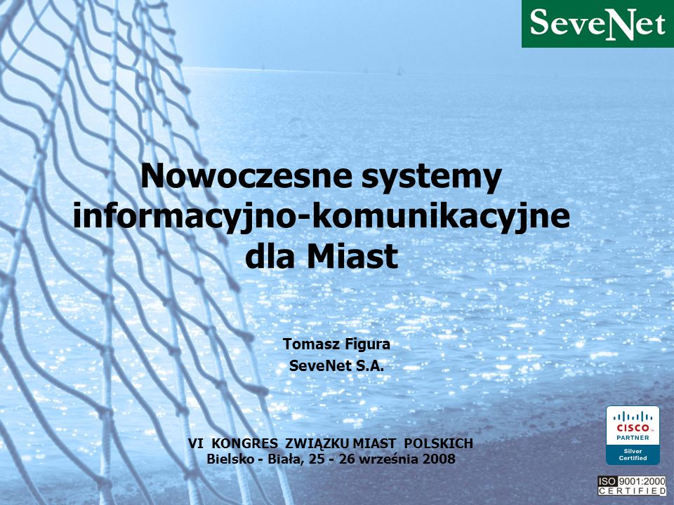 Nowoczesne systemy informacyjno-komunikacyjne dla Miast Tomasz Figura SeveNet S.A.