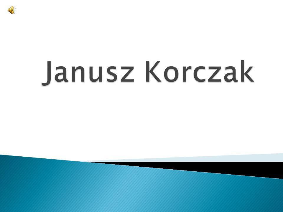 Janusz Korczak - a właściwie Henryk Goldszmit, ps.