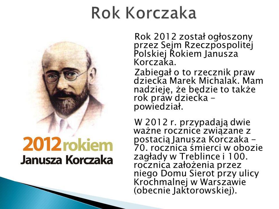 Rok 2012 został ogłoszony przez Sejm Rzeczpospolitej Polskiej Rokiem Janusza Korczaka. Zabiegał o to rzecznik praw dziecka Marek Michalak. Mam nadziej