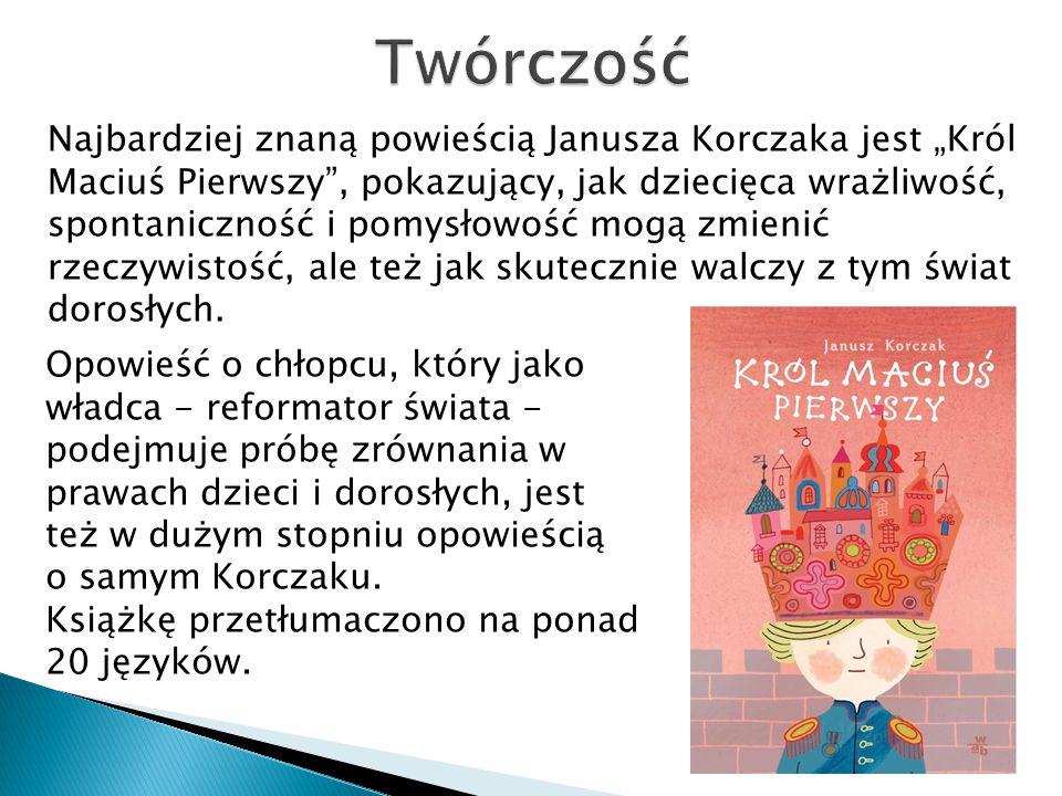 """Najbardziej znaną powieścią Janusza Korczaka jest """"Król Maciuś Pierwszy"""", pokazujący, jak dziecięca wrażliwość, spontaniczność i pomysłowość mogą zmie"""