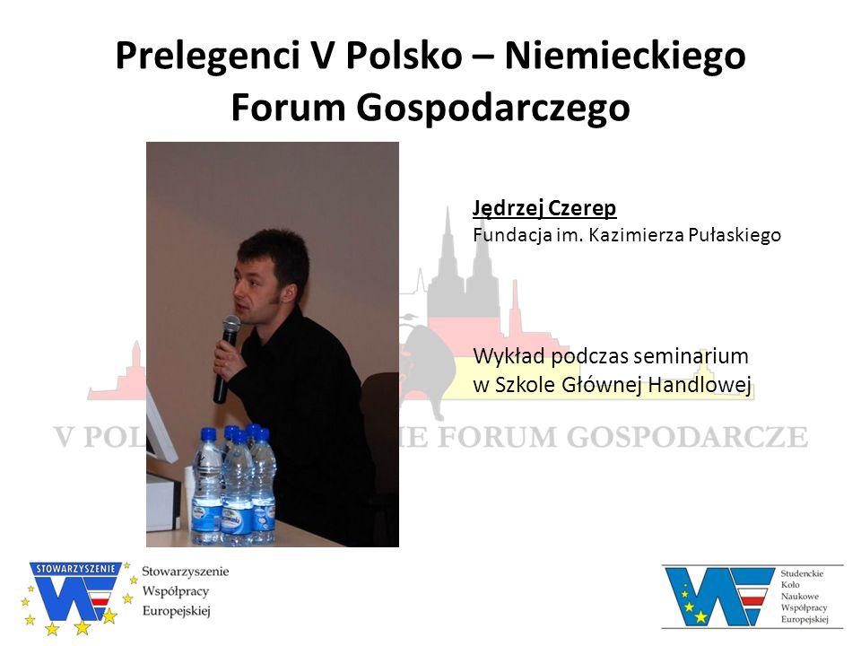 Prelegenci V Polsko – Niemieckiego Forum Gospodarczego Jędrzej Czerep Fundacja im.