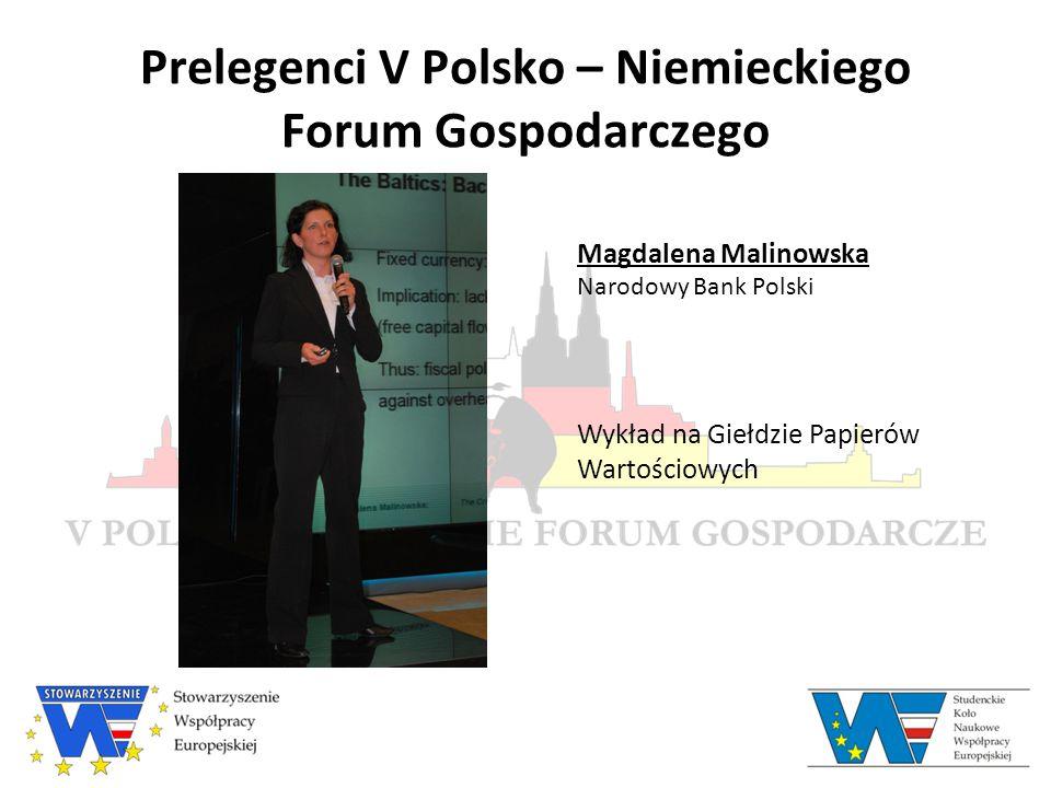 Prelegenci V Polsko – Niemieckiego Forum Gospodarczego Magdalena Malinowska Narodowy Bank Polski Wykład na Giełdzie Papierów Wartościowych