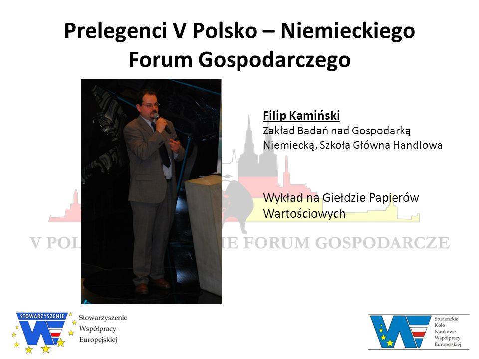 Prelegenci V Polsko – Niemieckiego Forum Gospodarczego Filip Kamiński Zakład Badań nad Gospodarką Niemiecką, Szkoła Główna Handlowa Wykład na Giełdzie Papierów Wartościowych
