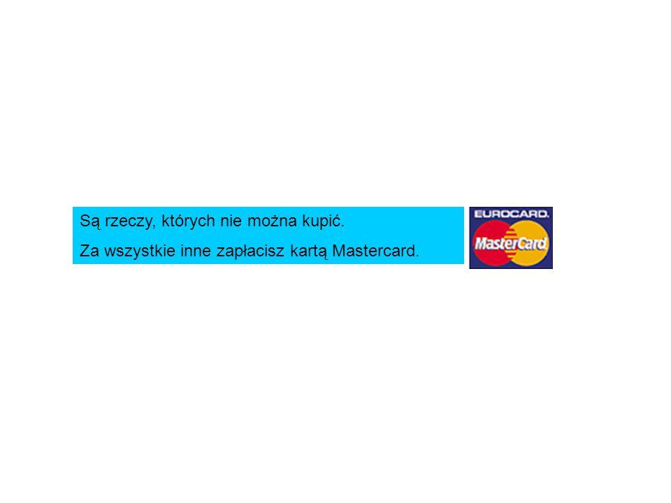 Są rzeczy, których nie można kupić. Za wszystkie inne zapłacisz kartą Mastercard.