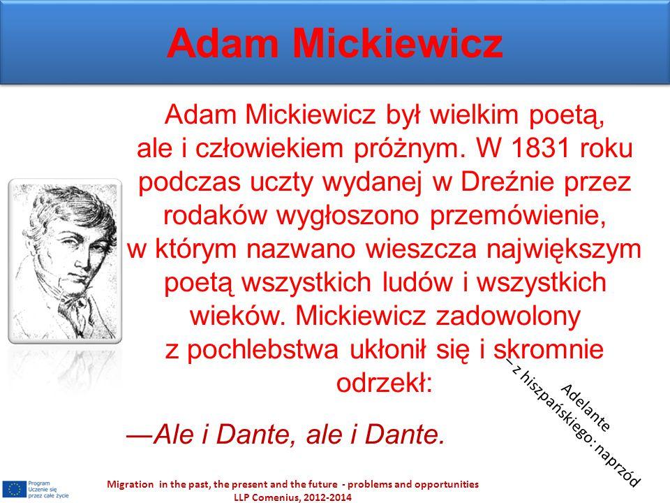 Adam Mickiewicz Adam Mickiewicz był wielkim poetą, ale i człowiekiem próżnym. W 1831 roku podczas uczty wydanej w Dreźnie przez rodaków wygłoszono prz