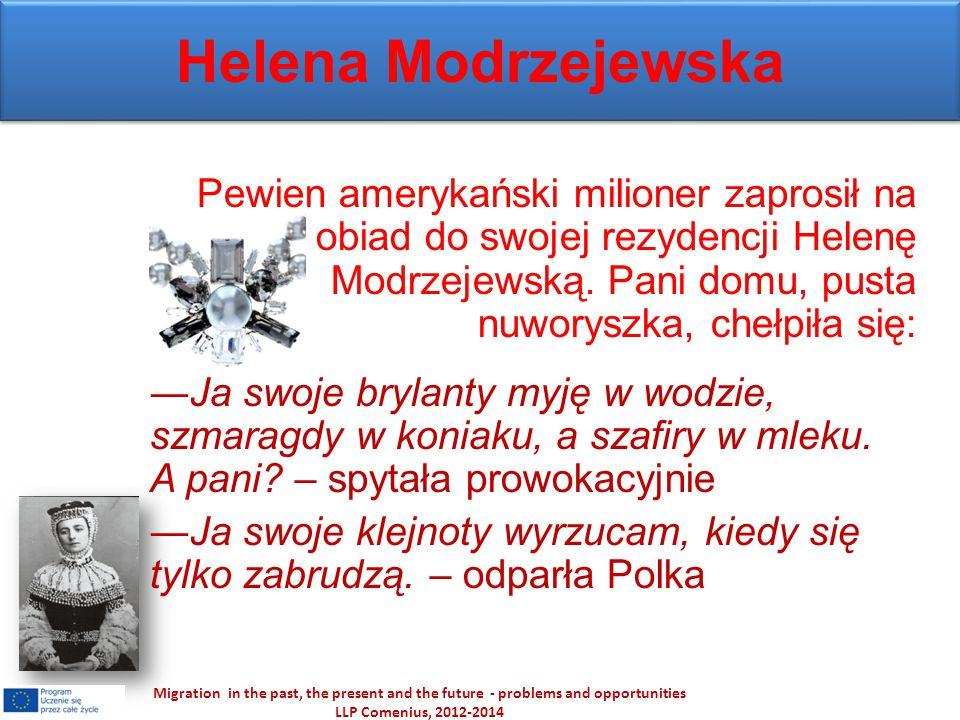 Helena Modrzejewska Pewien amerykański milioner zaprosił na obiad do swojej rezydencji Helenę Modrzejewską. Pani domu, pusta nuworyszka, chełpiła się: