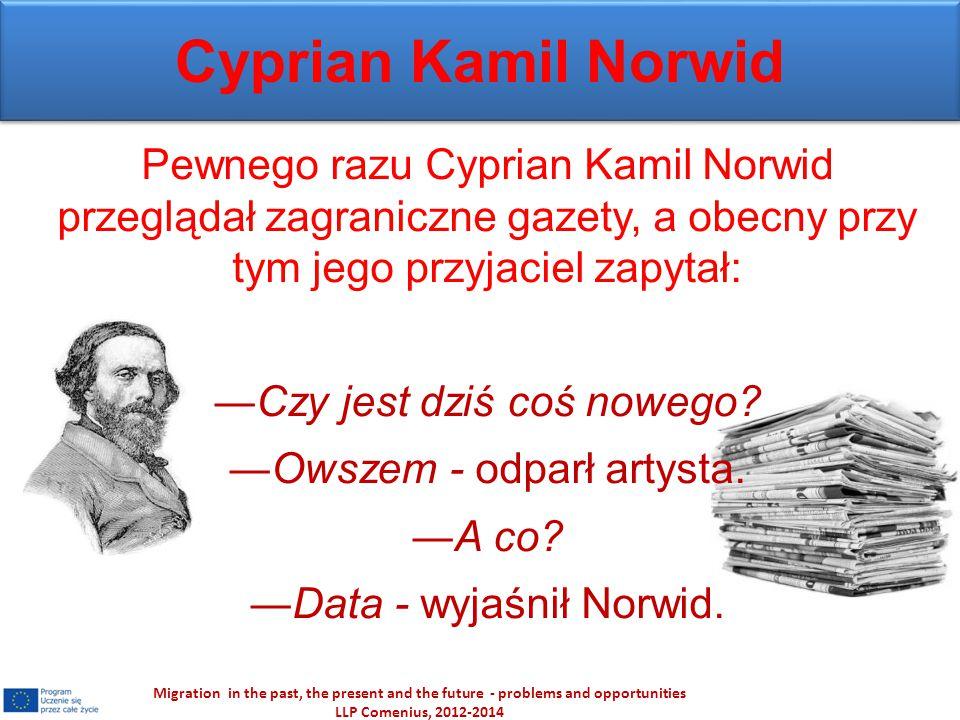 Cyprian Kamil Norwid Pewnego razu Cyprian Kamil Norwid przeglądał zagraniczne gazety, a obecny przy tym jego przyjaciel zapytał: ―Czy jest dziś coś no