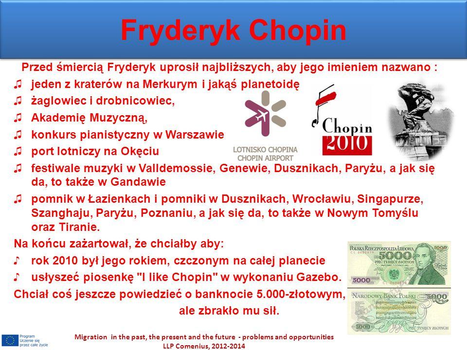 Fryderyk Chopin Przed śmiercią Fryderyk uprosił najbliższych, aby jego imieniem nazwano : ♫jeden z kraterów na Merkurym i jakąś planetoidę ♫żaglowiec