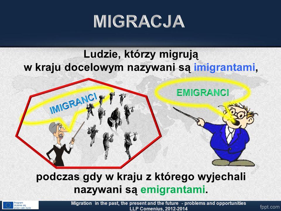 Ludzie, którzy migrują w kraju docelowym nazywani są imigrantami, podczas gdy w kraju z którego wyjechali nazywani są emigrantami. Migration in the pa