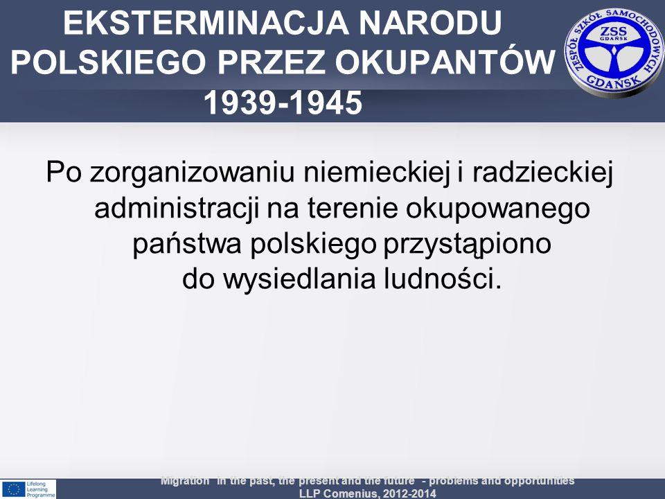 Po zorganizowaniu niemieckiej i radzieckiej administracji na terenie okupowanego państwa polskiego przystąpiono do wysiedlania ludności. Migration in