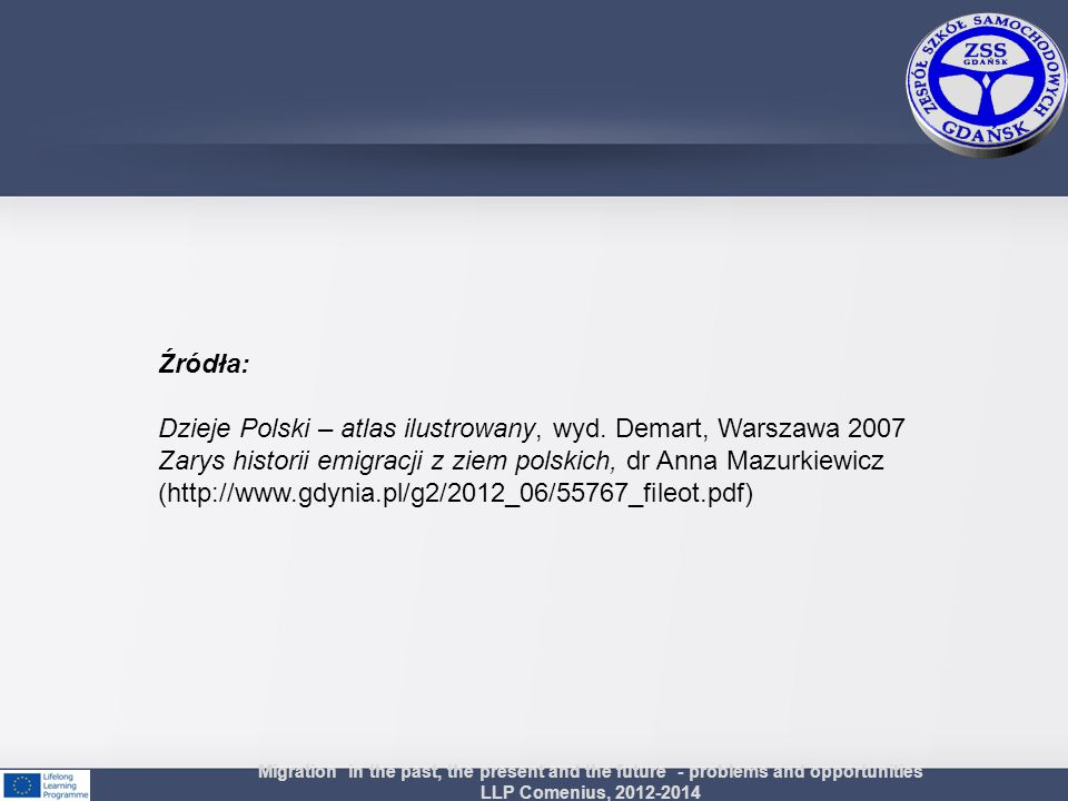 Źródła: Dzieje Polski – atlas ilustrowany, wyd. Demart, Warszawa 2007 Zarys historii emigracji z ziem polskich, dr Anna Mazurkiewicz (http://www.gdyni