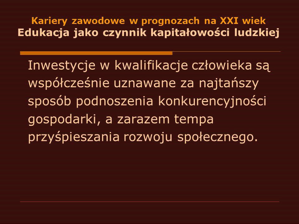 Kariery zawodowe w prognozach na XXI wiek Związki edukacji z rynkiem pracy Rozwój gospodarki rynkowej w Polsce wiąże się ze wzrostem roli wykształcenia na rynku pracy.