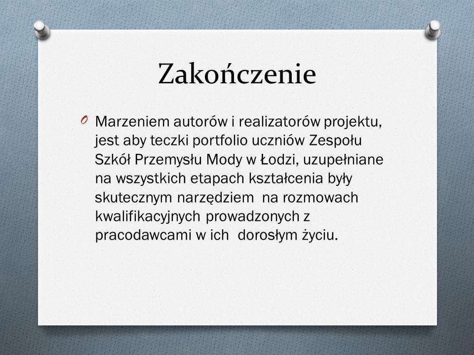 Zakończenie OMarzeniem autorów i realizatorów projektu, jest aby teczki portfolio uczniów Zespołu Szkół Przemysłu Mody w Łodzi, uzupełniane na wszystk