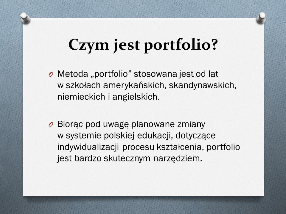 """Czym jest portfolio? O Metoda """"portfolio"""" stosowana jest od lat w szkołach amerykańskich, skandynawskich, niemieckich i angielskich. O Biorąc pod uwag"""