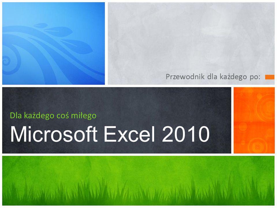 Przewodnik dla każdego po: Dla każdego coś miłego Microsoft Excel 2010