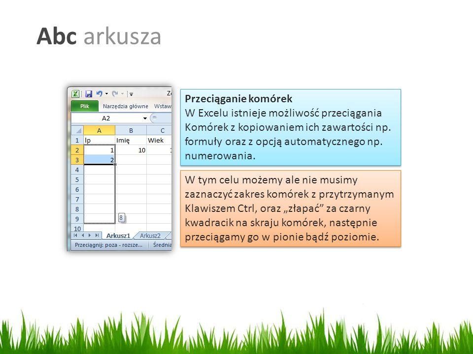 Abc arkusza Przeciąganie komórek W Excelu istnieje możliwość przeciągania Komórek z kopiowaniem ich zawartości np.