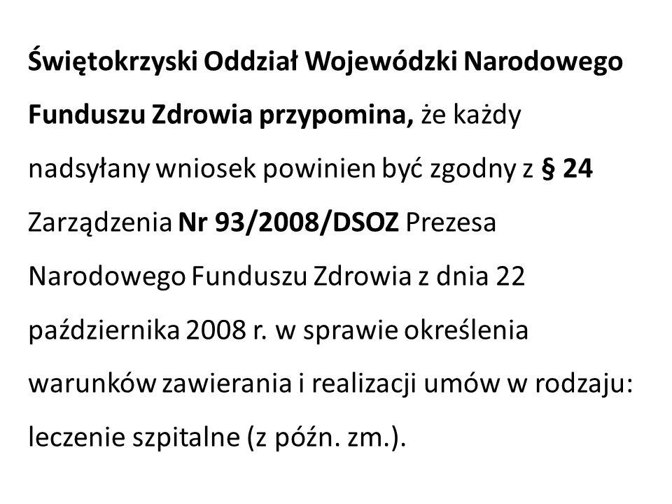 Świętokrzyski Oddział Wojewódzki Narodowego Funduszu Zdrowia przypomina, że każdy nadsyłany wniosek powinien być zgodny z § 24 Zarządzenia Nr 93/2008/