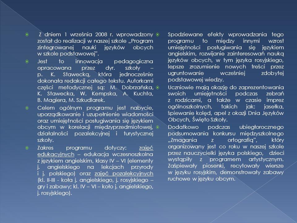 """ Z dniem 1 września 2008 r. wprowadzony został do realizacji w naszej szkole """"Program zintegrowanej nauki języków obcych w szkole podstawowej"""".  Jes"""