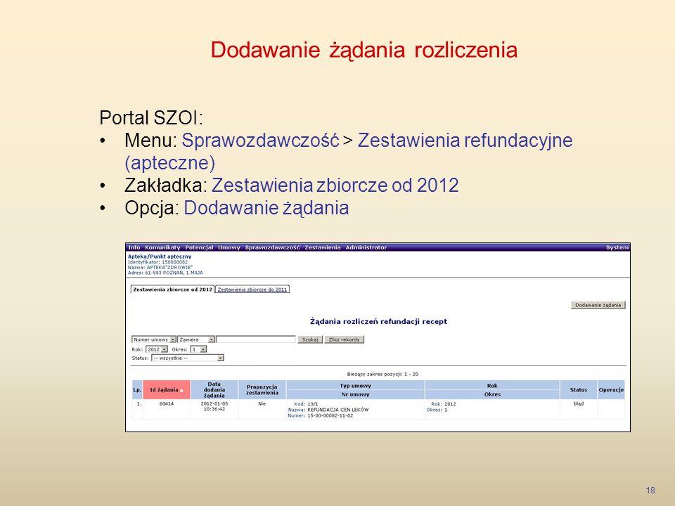 Dodawanie żądania rozliczenia 18 Portal SZOI: Menu: Sprawozdawczość > Zestawienia refundacyjne (apteczne) Zakładka: Zestawienia zbiorcze od 2012 Opcja