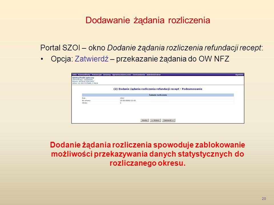 Dodawanie żądania rozliczenia 20 Portal SZOI – okno Dodanie żądania rozliczenia refundacji recept: Opcja: Zatwierdź – przekazanie żądania do OW NFZ Do