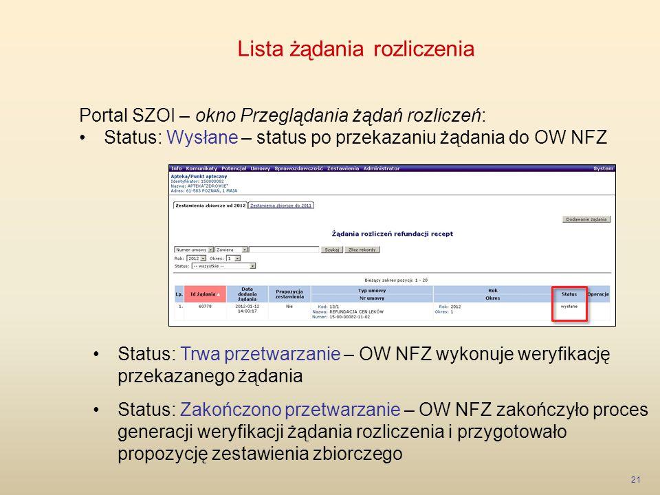 Lista żądania rozliczenia 21 Portal SZOI – okno Przeglądania żądań rozliczeń: Status: Wysłane – status po przekazaniu żądania do OW NFZ Status: Trwa p
